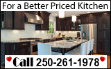 For a Better Priced Kitchen >>> Call 250-261-1978